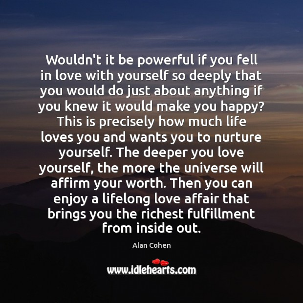 Wouldn't it be powerful if you fell in love with yourself so Love Yourself Quotes Image