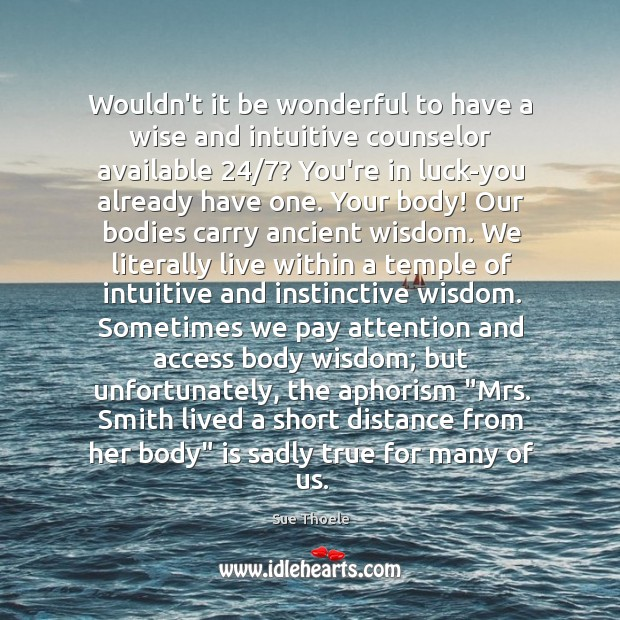 Wouldn't it be wonderful to have a wise and intuitive counselor available 24/7? Sue Thoele Picture Quote