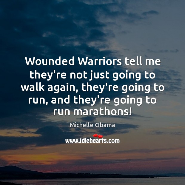 Image, Wounded Warriors tell me they're not just going to walk again, they're