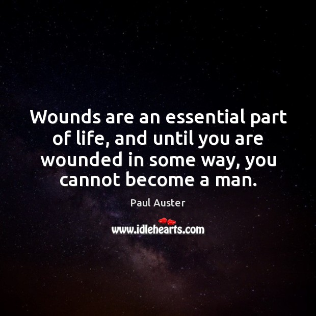 Wounds are an essential part of life, and until you are wounded Image