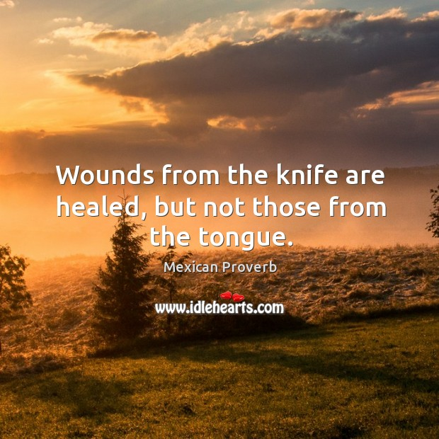 Image, Wounds from the knife are healed, but not those from the tongue.