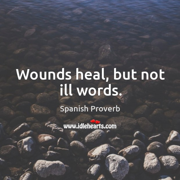 Image, Wounds heal, but not ill words.