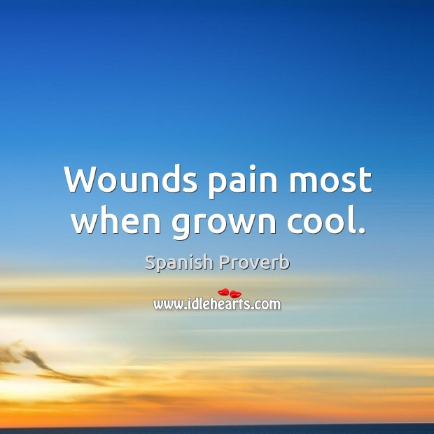 Image, Wounds pain most when grown cool.