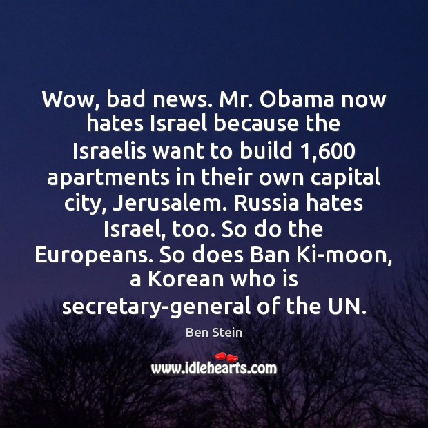 Image, Wow, bad news. Mr. Obama now hates Israel because the Israelis want