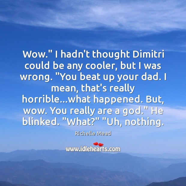 """Wow."""" I hadn't thought Dimitri could be any cooler, but I was Richelle Mead Picture Quote"""