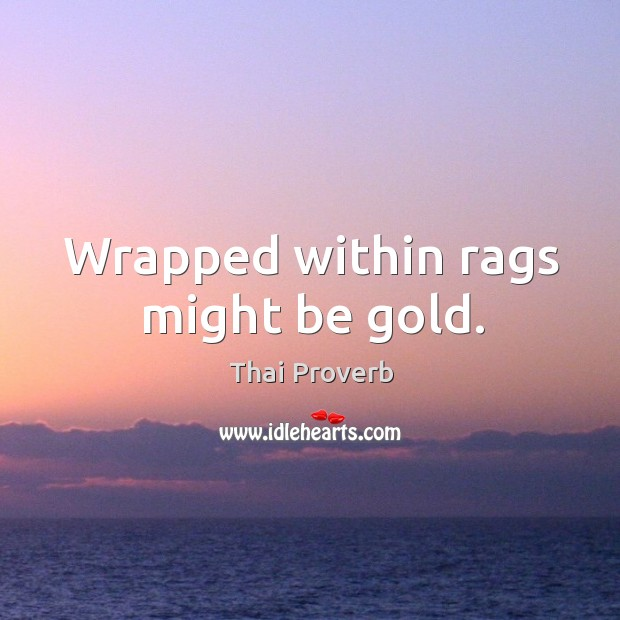 Wrapped within rags might be gold. Thai Proverbs Image