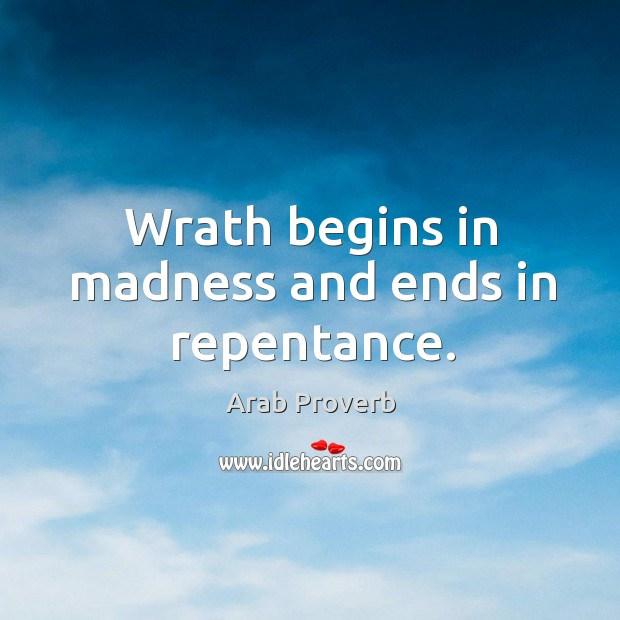 Image, Wrath begins in madness and ends in repentance.