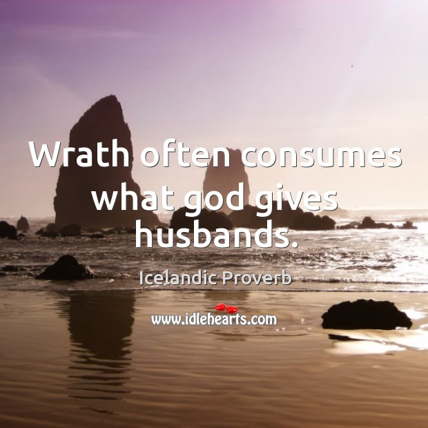Wrath often consumes what God gives husbands. Icelandic Proverbs Image