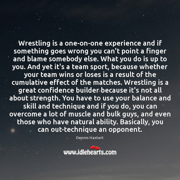 Wrestling is a one-on-one experience and if something goes wrong you can't Image