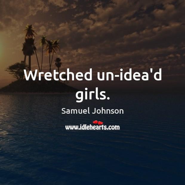 Wretched un-idea'd girls. Image