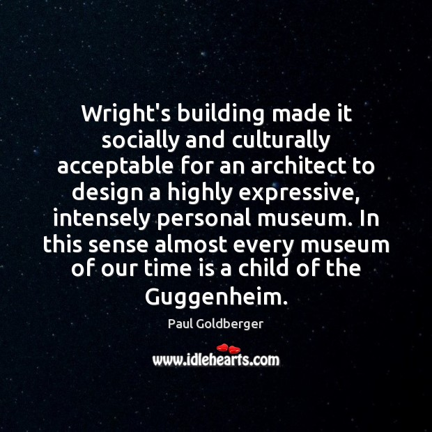 Wright's building made it socially and culturally acceptable for an architect to Image