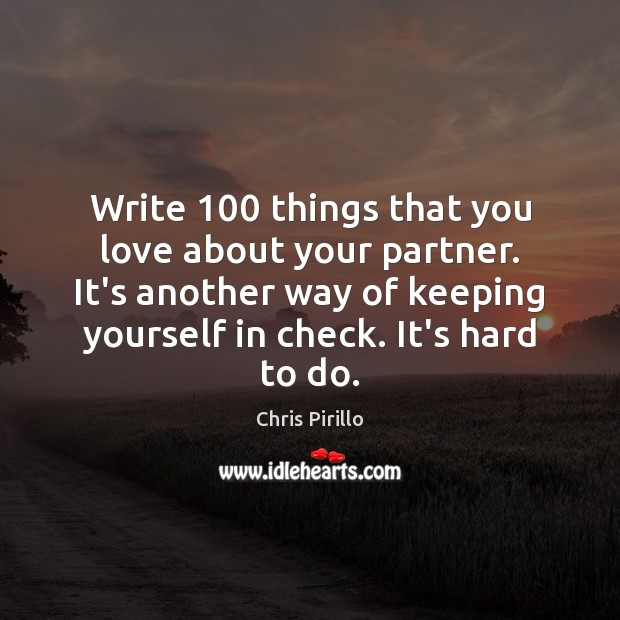 Write 100 things that you love about your partner. It's another way of Image