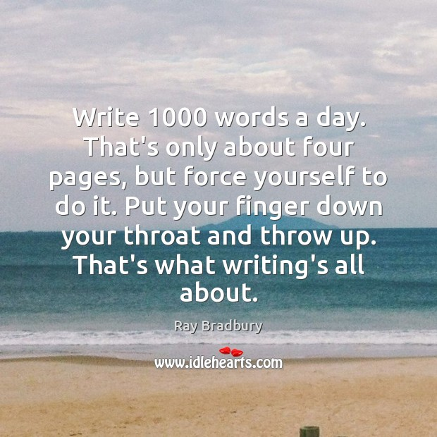 Image, Write 1000 words a day. That's only about four pages, but force yourself