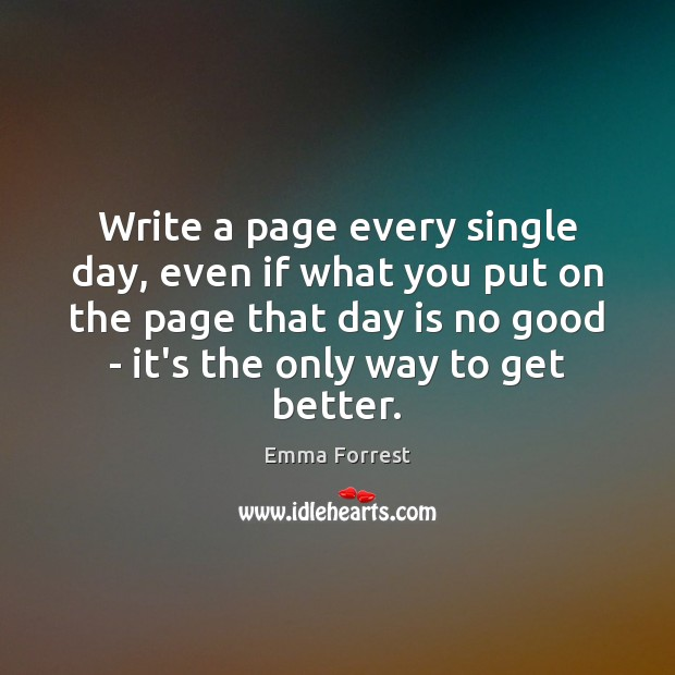 Write a page every single day, even if what you put on Emma Forrest Picture Quote