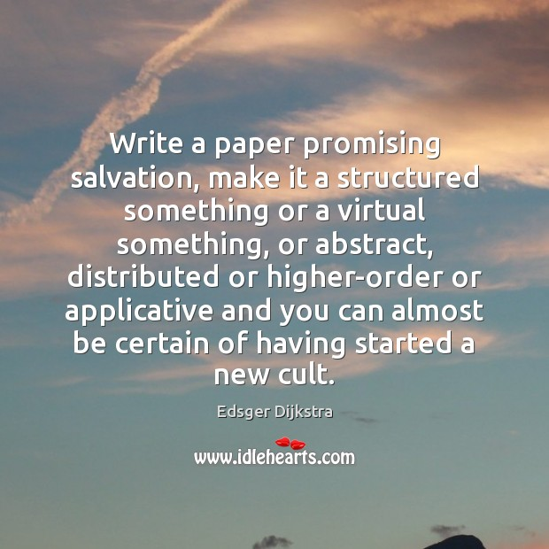 Write a paper promising salvation, make it a structured something or a Edsger Dijkstra Picture Quote