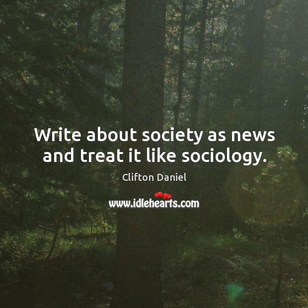 Write about society as news and treat it like sociology. Image