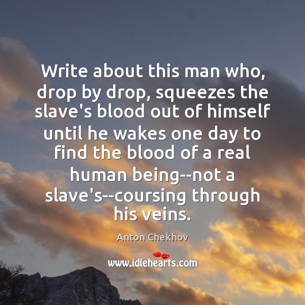 Write about this man who, drop by drop, squeezes the slave's blood Image