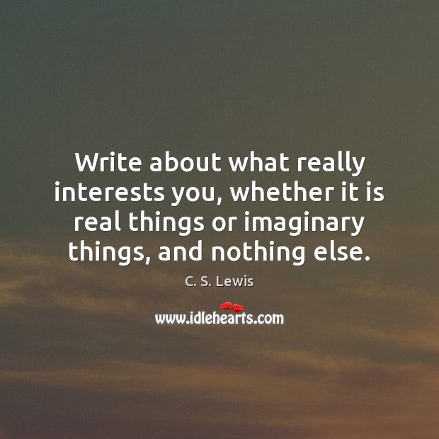 Write about what really interests you, whether it is real things or Image