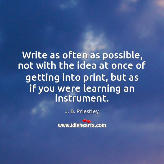 Write as often as possible, not with the idea at once of Image