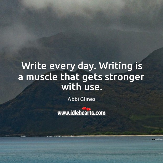 Image, Write every day. Writing is a muscle that gets stronger with use.