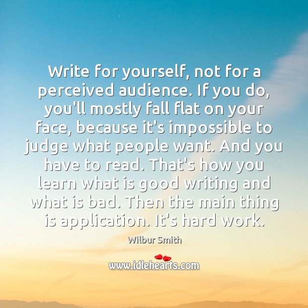 Write for yourself, not for a perceived audience. If you do, you'll Image