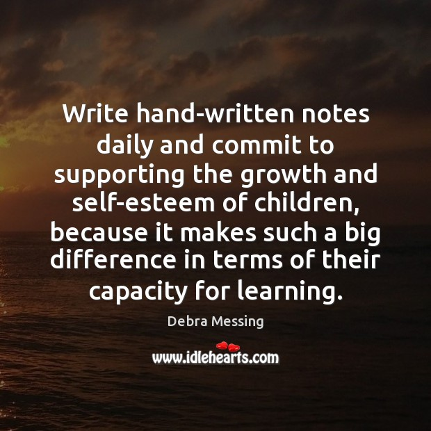 Write hand-written notes daily and commit to supporting the growth and self-esteem Image