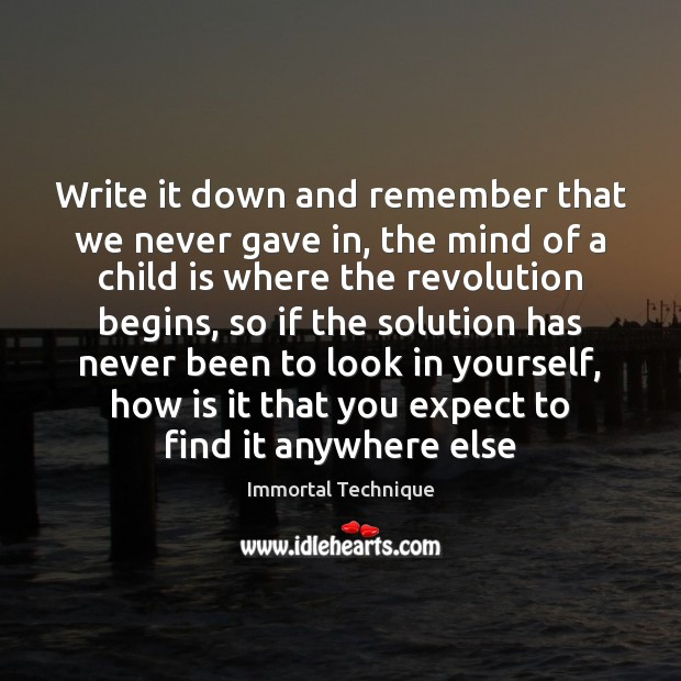 Write it down and remember that we never gave in, the mind Expect Quotes Image