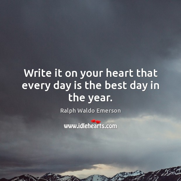 Image, Write it on your heart that every day is the best day in the year.