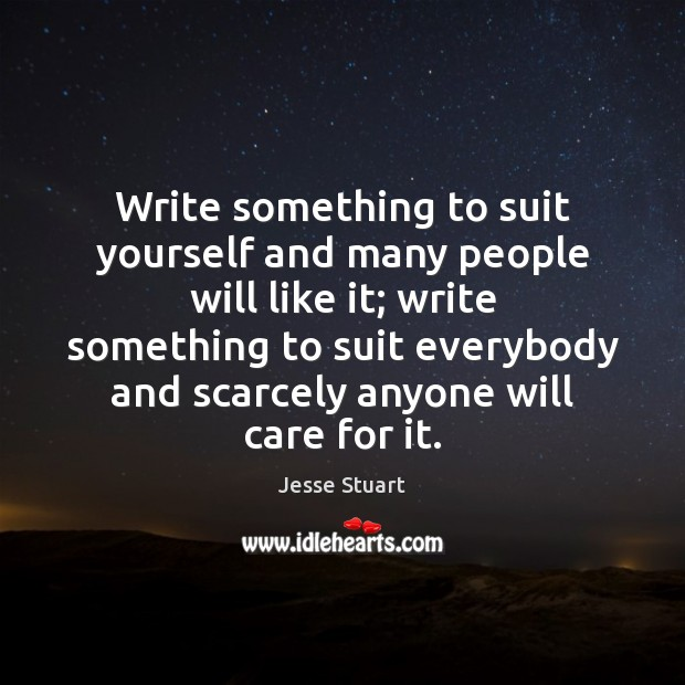 Write something to suit yourself and many people will like it; write Image