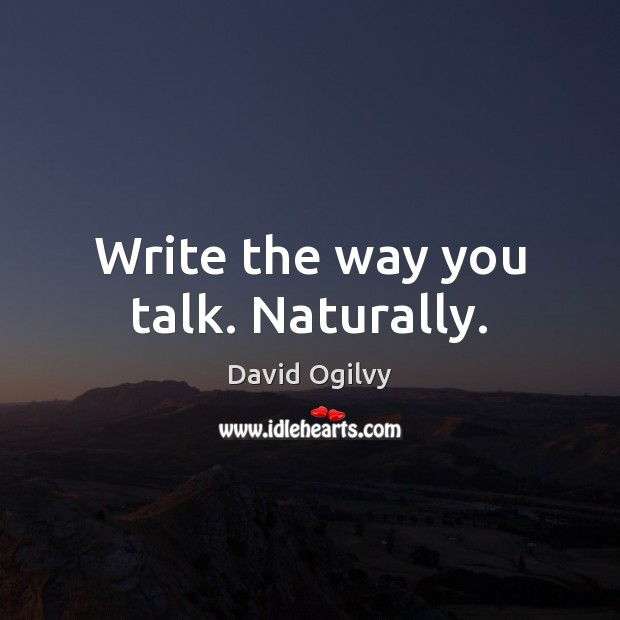 Image, Write the way you talk. Naturally.