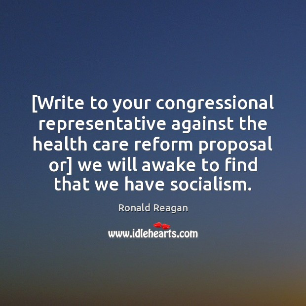 [Write to your congressional representative against the health care reform proposal or] Ronald Reagan Picture Quote