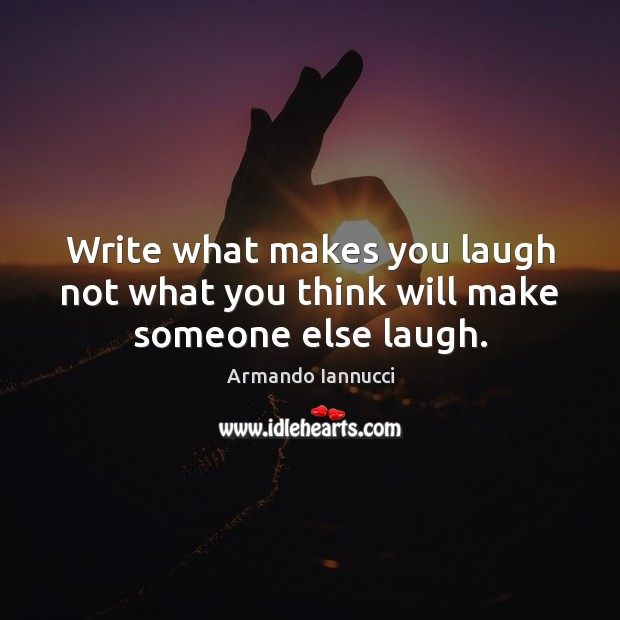Image, Write what makes you laugh not what you think will make someone else laugh.