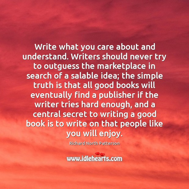 Write what you care about and understand. Writers should never try to Image