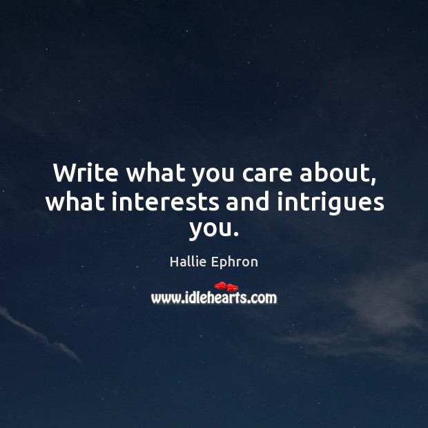 Write what you care about, what interests and intrigues you. Image