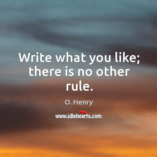 Write what you like; there is no other rule. Image