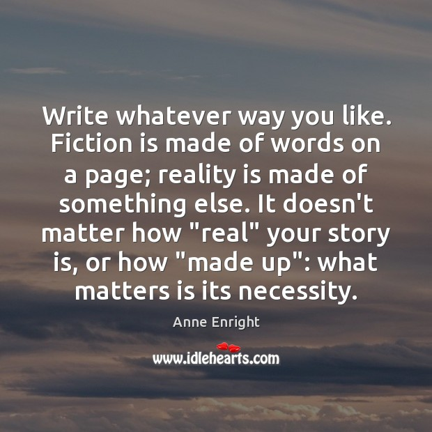 Image, Write whatever way you like. Fiction is made of words on a