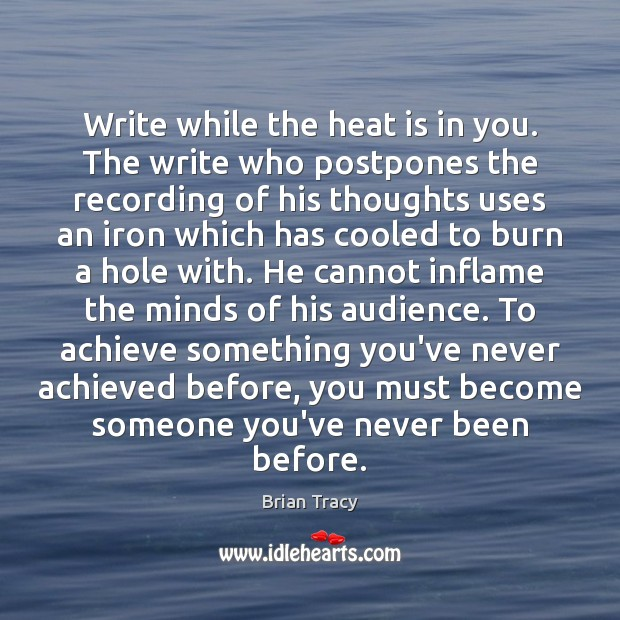 Write while the heat is in you. The write who postpones the Brian Tracy Picture Quote