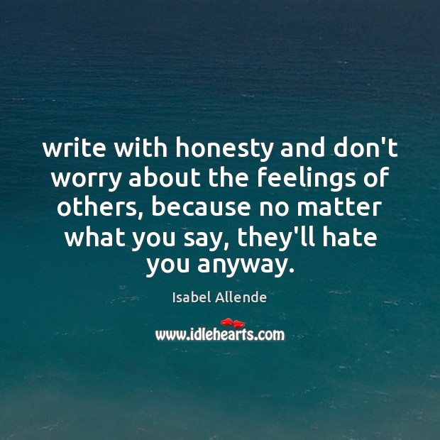 Write with honesty and don't worry about the feelings of others, because Image