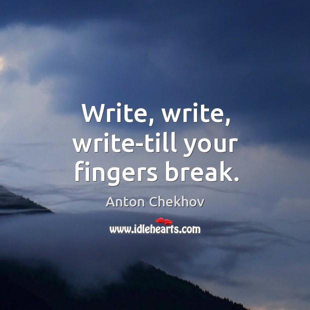 Image, Write, write, write-till your fingers break.