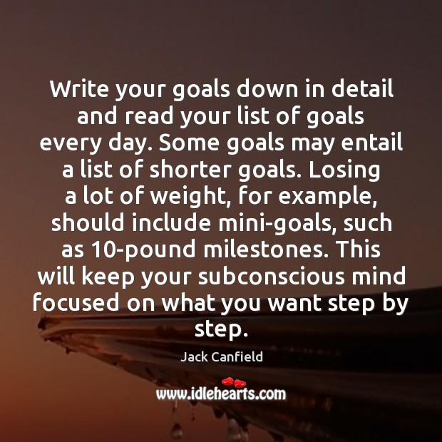 Write your goals down in detail and read your list of goals Jack Canfield Picture Quote