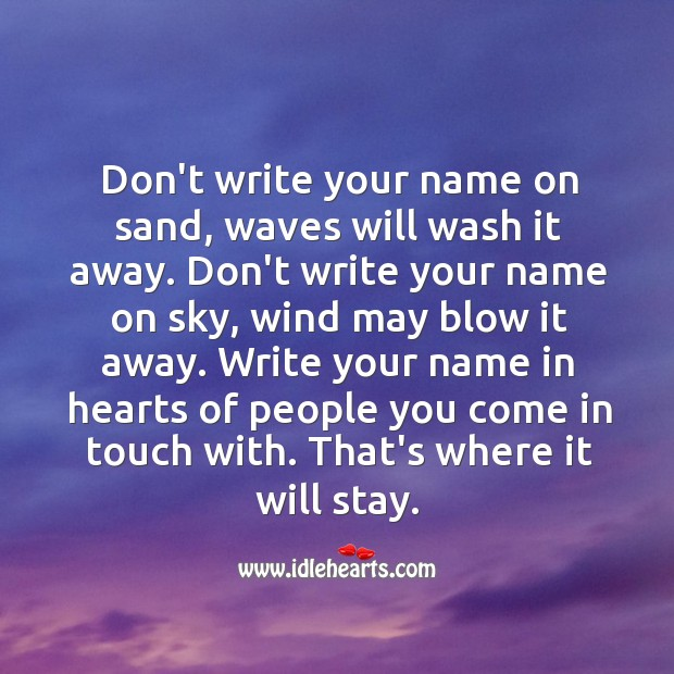 Write your name in hearts of people you come in touch with. Image