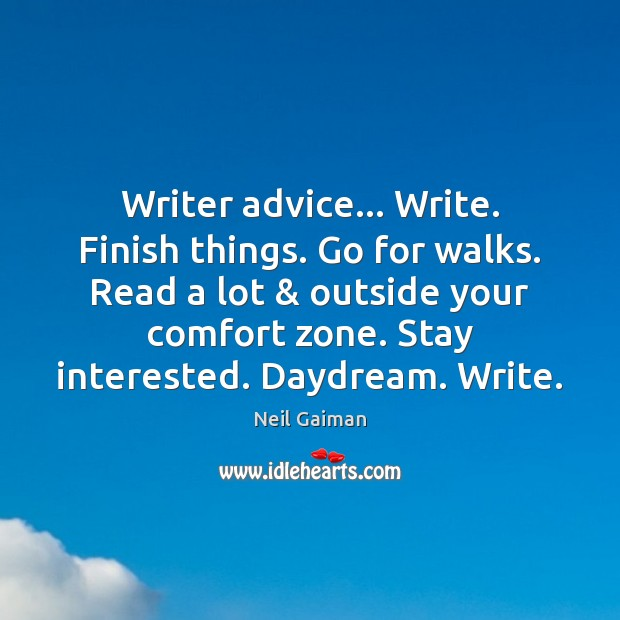 Writer advice… Write. Finish things. Go for walks. Read a lot & outside Image