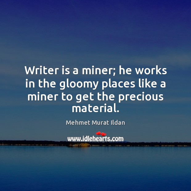 Writer is a miner; he works in the gloomy places like a Image