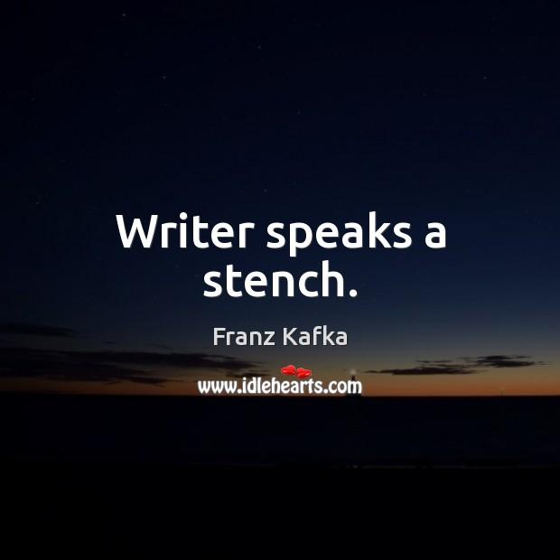 Writer speaks a stench. Franz Kafka Picture Quote