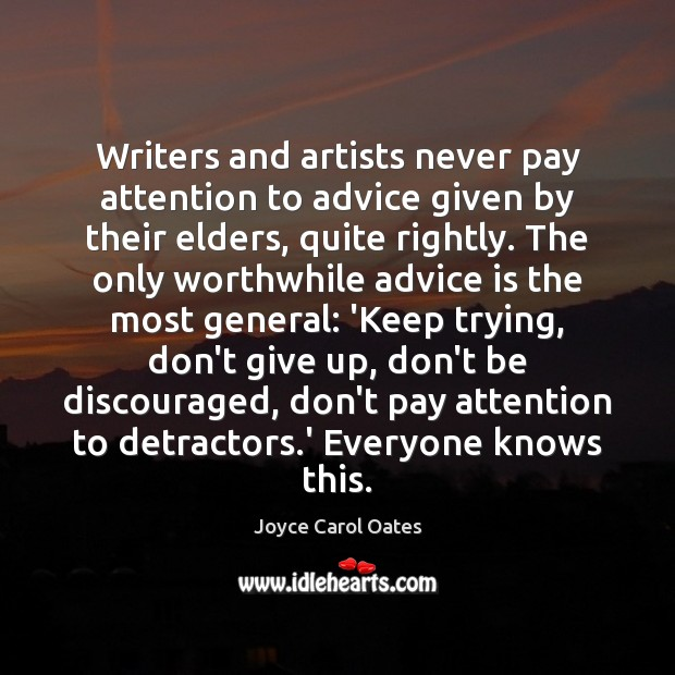 Writers and artists never pay attention to advice given by their elders, Joyce Carol Oates Picture Quote