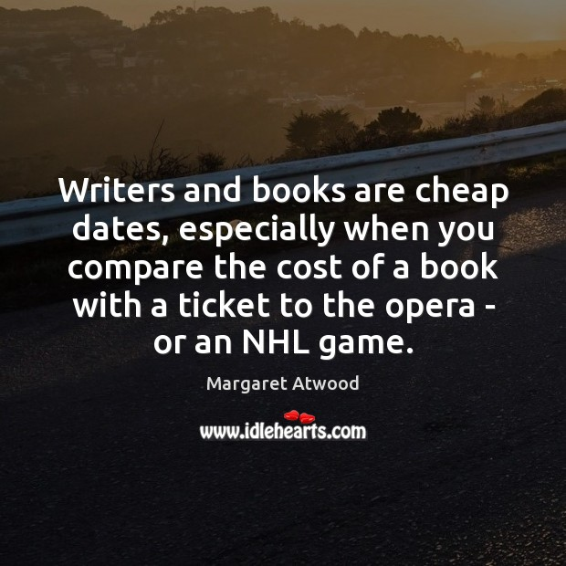 Image, Writers and books are cheap dates, especially when you compare the cost