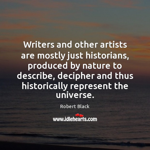 Writers and other artists are mostly just historians, produced by nature to Image