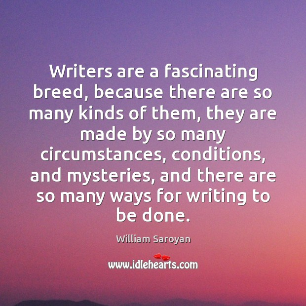 Writers are a fascinating breed, because there are so many kinds of William Saroyan Picture Quote