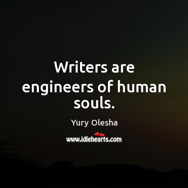 Writers are engineers of human souls. Image