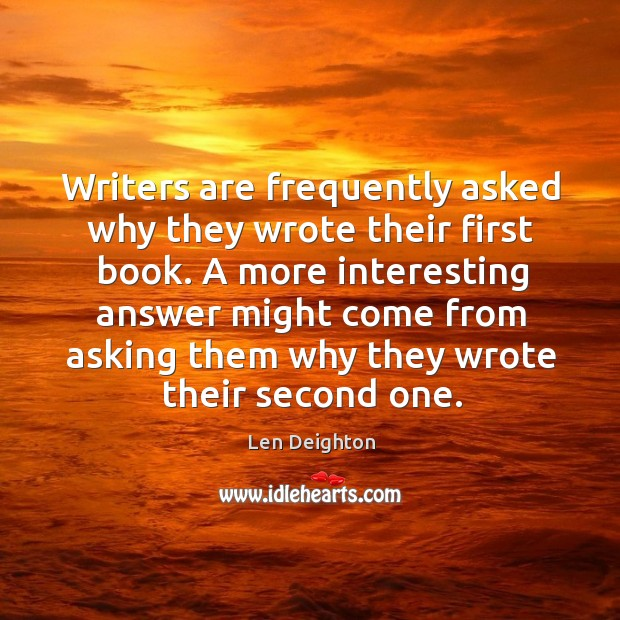 Writers are frequently asked why they wrote their first book. Image